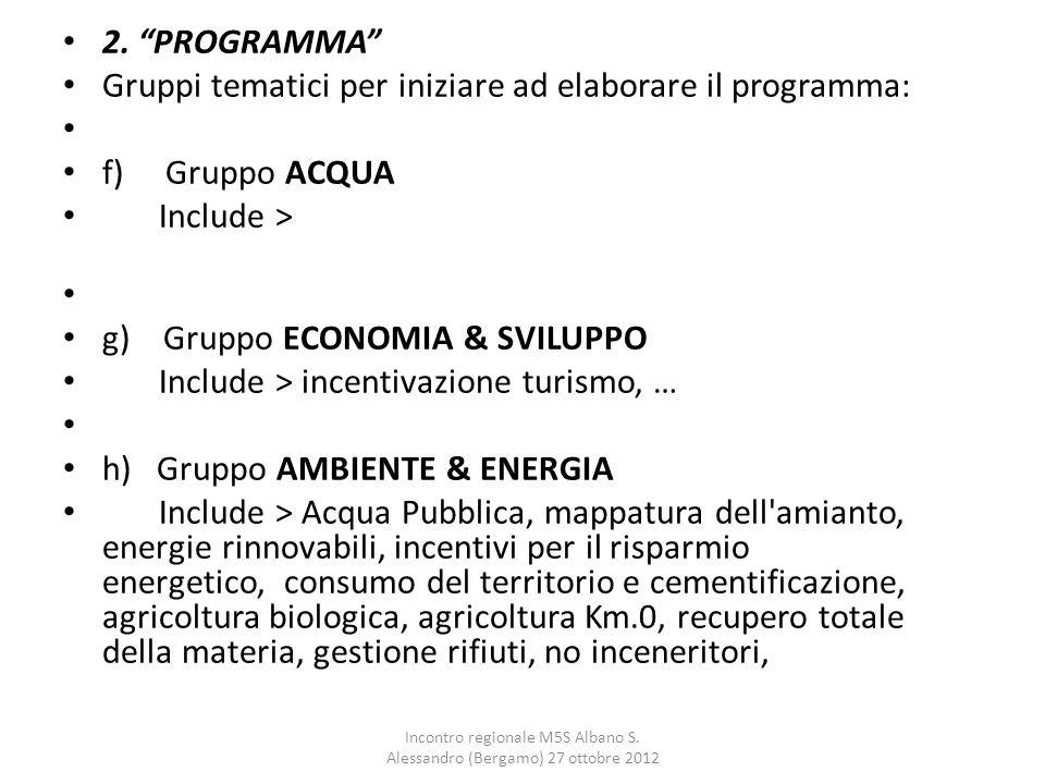 """2. """"PROGRAMMA"""" Gruppi tematici per iniziare ad elaborare il programma: f) Gruppo ACQUA Include > g) Gruppo ECONOMIA & SVILUPPO Include > incentivazion"""