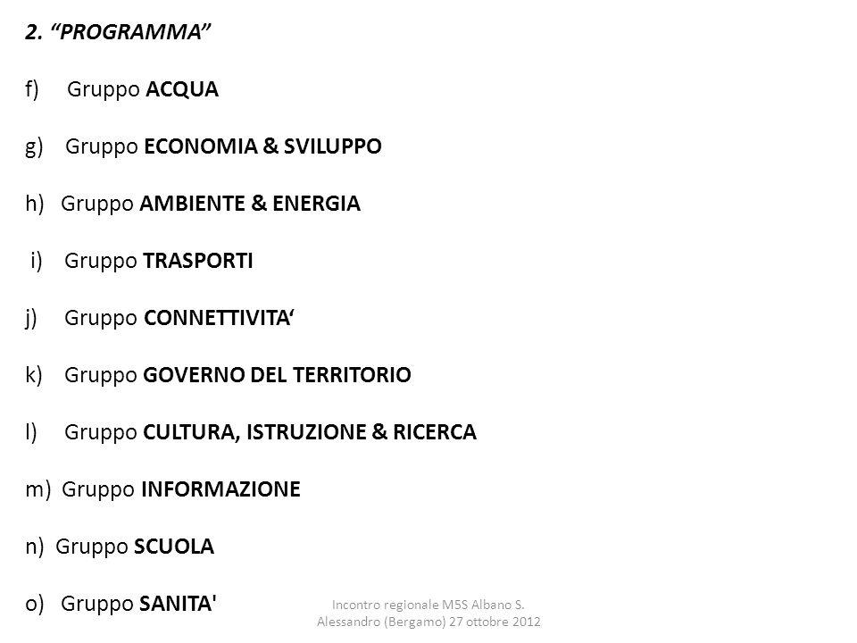 """2. """"PROGRAMMA"""" f) Gruppo ACQUA g) Gruppo ECONOMIA & SVILUPPO h) Gruppo AMBIENTE & ENERGIA i) Gruppo TRASPORTI j) Gruppo CONNETTIVITA' k) Gruppo GOVERN"""
