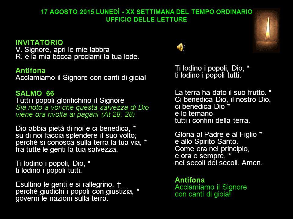17 AGOSTO 2015 LUNEDÌ - XX SETTIMANA DEL TEMPO ORDINARIO UFFICIO DELLE LETTURE INVITATORIO V.