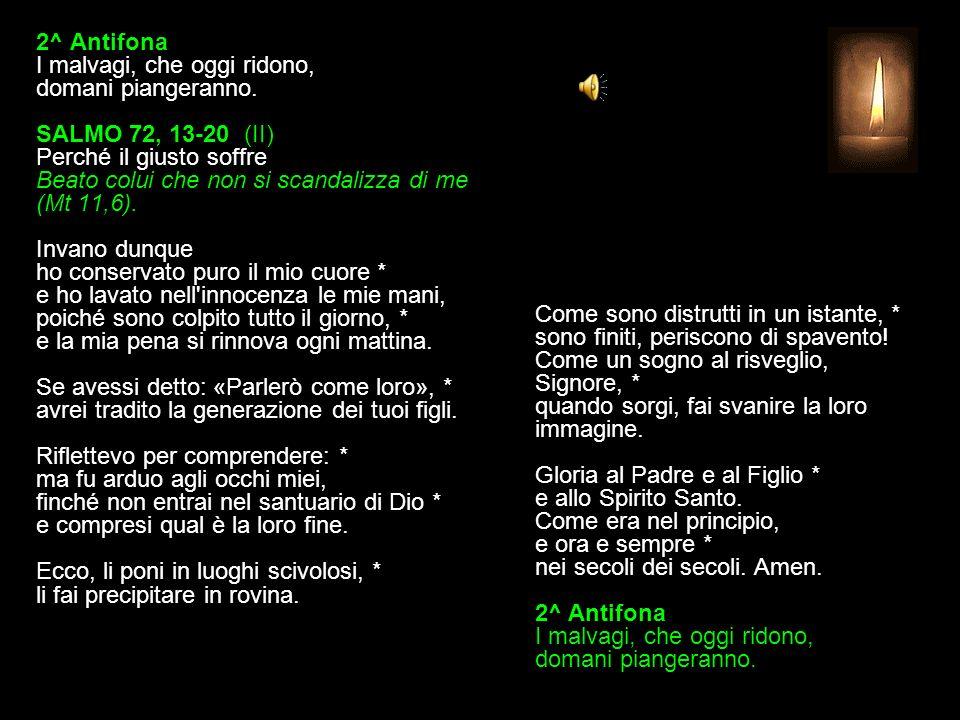 1^ Antifona Buono è Dio con i giusti e i puri di cuore.