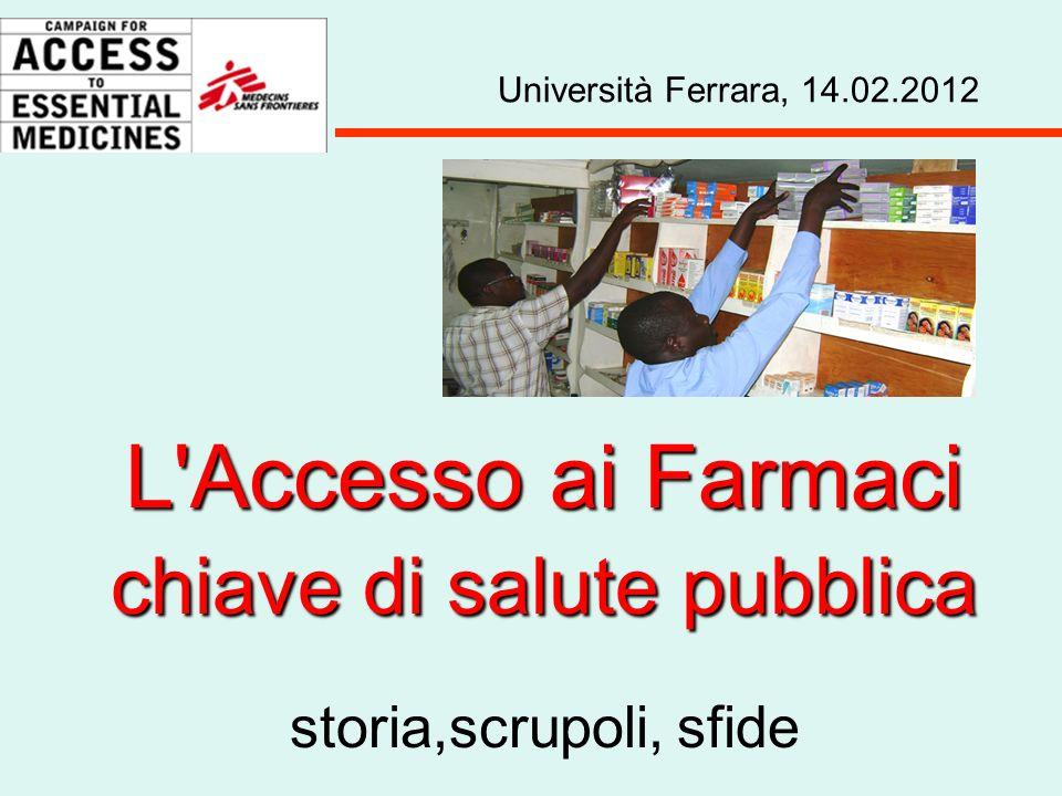 L Accesso ai Farmaci chiave di salute pubblica storia,scrupoli, sfide Università Ferrara, 14.02.2012