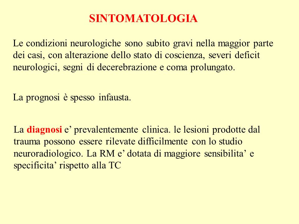 SINTOMATOLOGIA Le condizioni neurologiche sono subito gravi nella maggior parte dei casi, con alterazione dello stato di coscienza, severi deficit neurologici, segni di decerebrazione e coma prolungato.