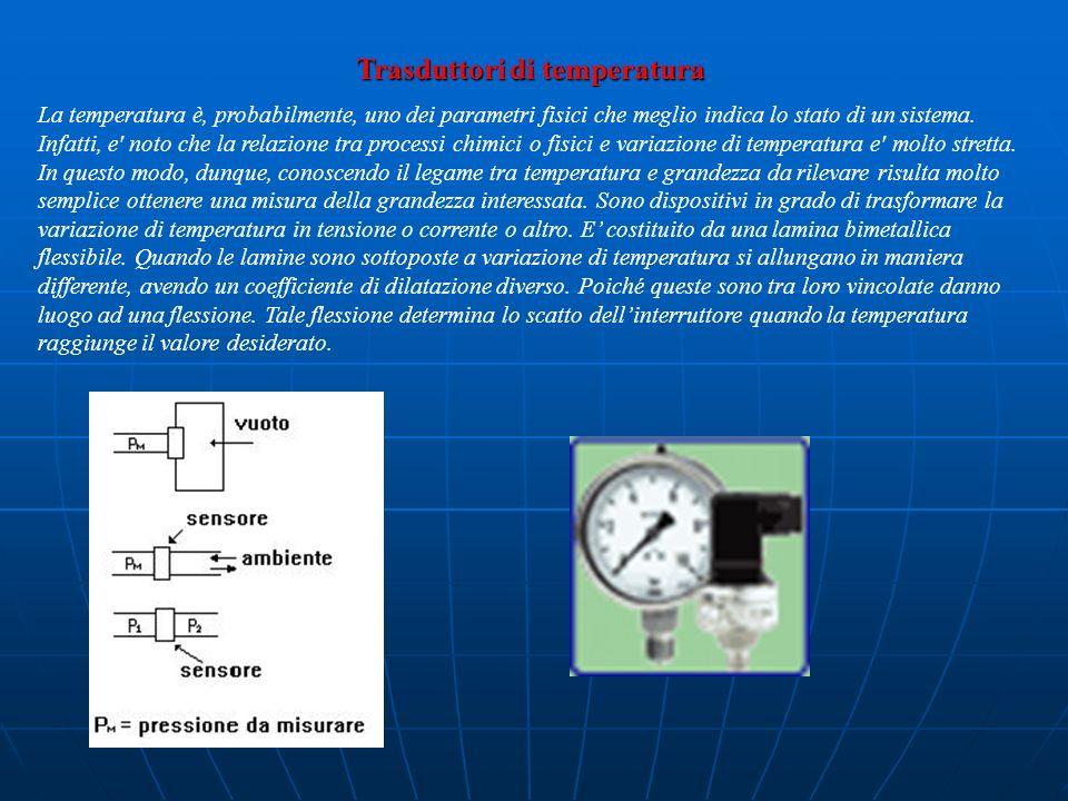 Trasduttori di temperatura La temperatura è, probabilmente, uno dei parametri fisici che meglio indica lo stato di un sistema. Infatti, e' noto che la