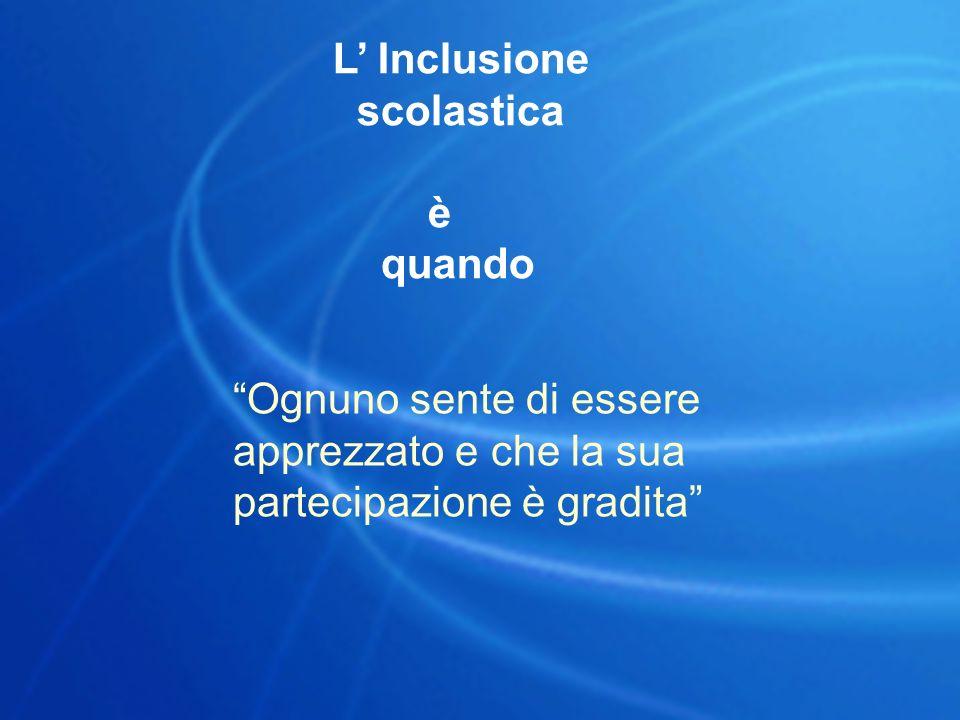 """L' Inclusione scolastica è quando """"Ognuno sente di essere apprezzato e che la sua partecipazione è gradita"""""""