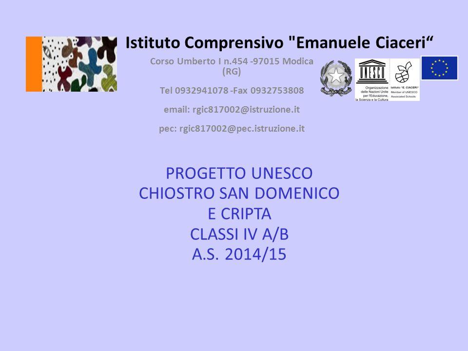 Istituto Comprensivo Emanuele Ciaceri Corso Umberto I n.454 -97015 Modica (RG) Tel 0932941078 -Fax 0932753808 email: rgic817002@istruzione.it pec: rgic817002@pec.istruzione.it PROGETTO UNESCO CHIOSTRO SAN DOMENICO E CRIPTA CLASSI IV A/B A.S.