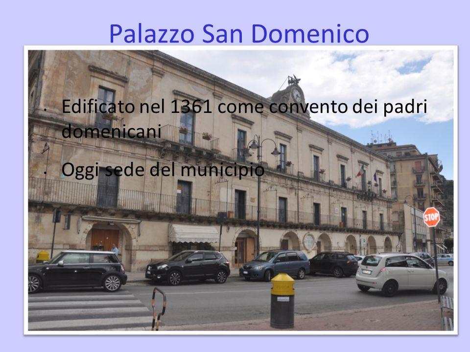 Palazzo San Domenico Edificato nel 1361 come convento dei padri domenicani Oggi sede del municipio