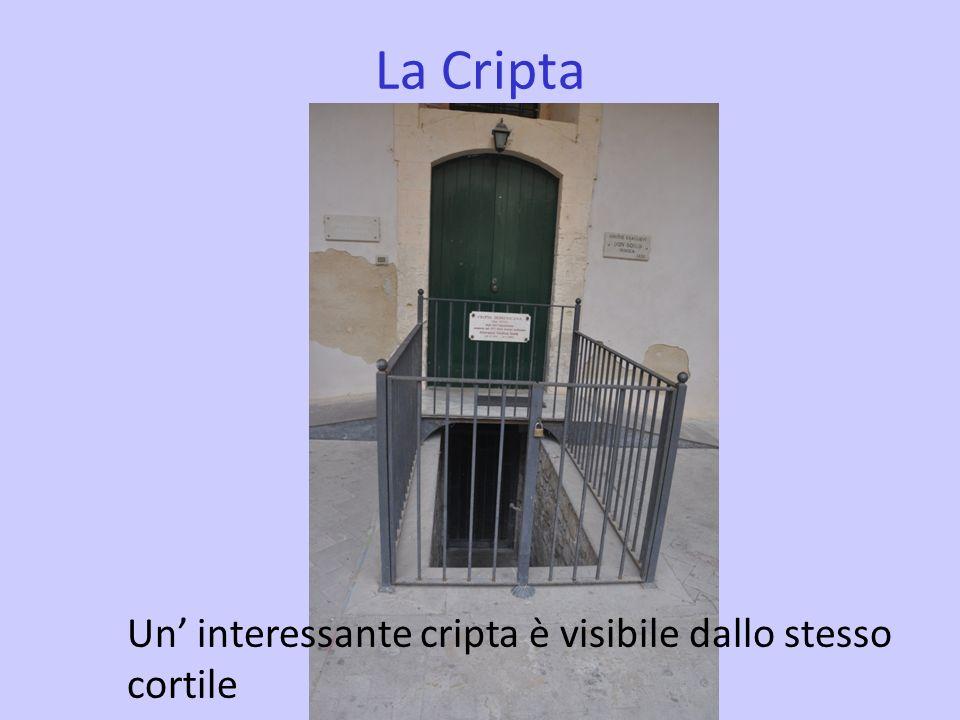 La Cripta Un' interessante cripta è visibile dallo stesso cortile