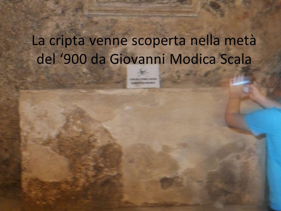 La cripta venne scoperta nella metà del '900 da Giovanni Modica Scala