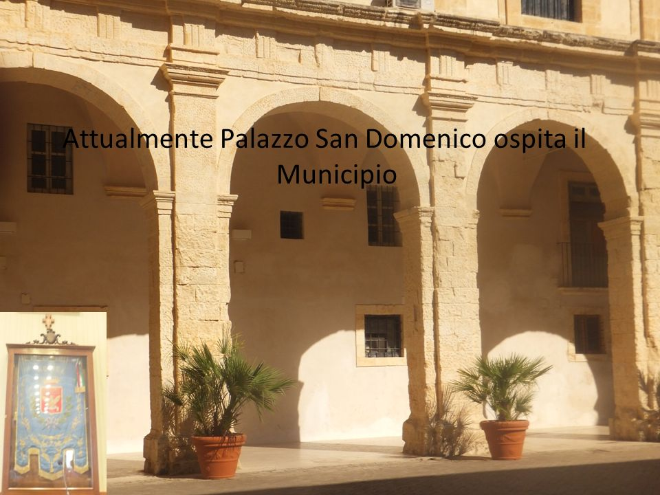 Attualmente Palazzo San Domenico ospita il Municipio 08/06/15