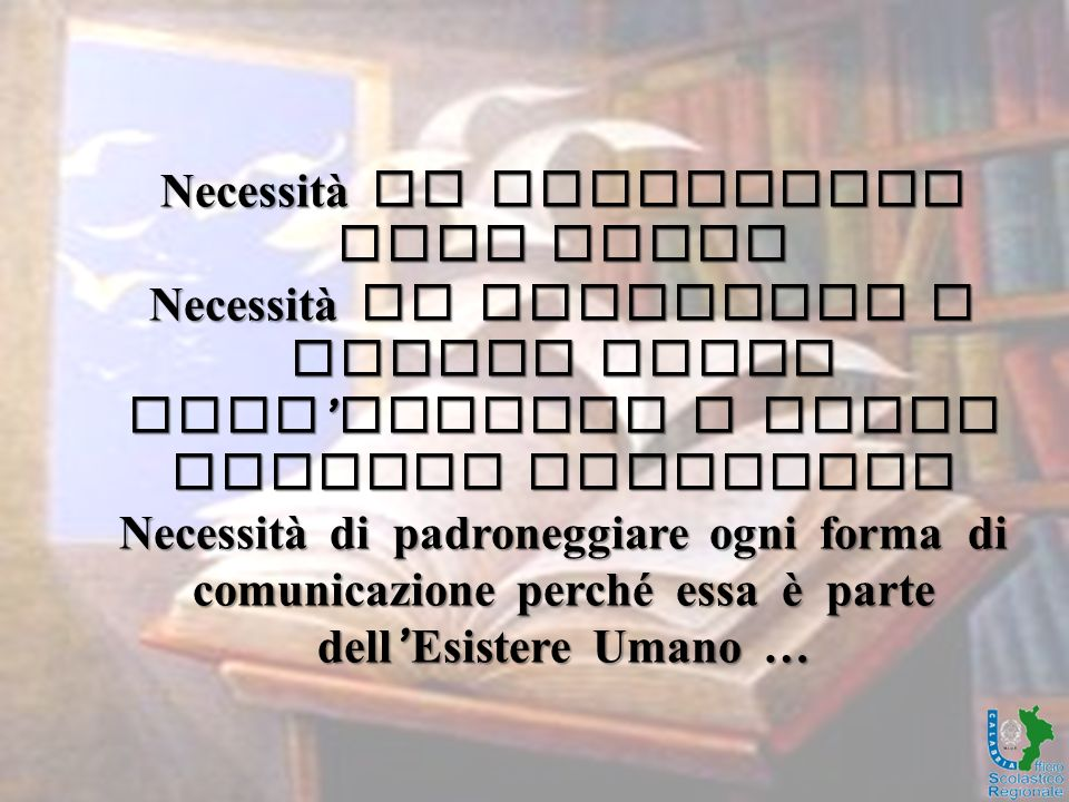 Necessità di Conoscenza Tout Court Necessità di integrare i Social Media nell ' offerta e nella pratica educativa Necessità di padroneggiare ogni forma di comunicazione perché essa è parte dell ' Esistere Umano …