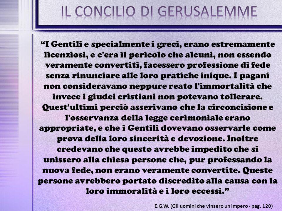 """""""I Gentili e specialmente i greci, erano estremamente licenziosi, e c'era il pericolo che alcuni, non essendo veramente convertiti, facessero professi"""