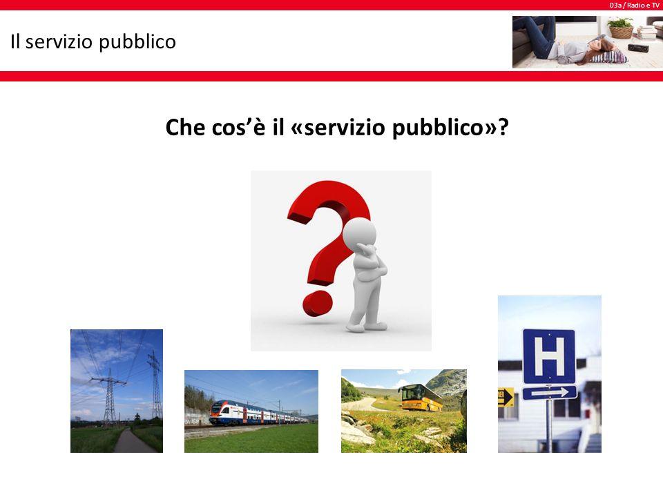 03a / Radio e TV Il servizio pubblico Con il termine «servizio pubblico» si intendono… …le prestazioni a servizio della collettività.