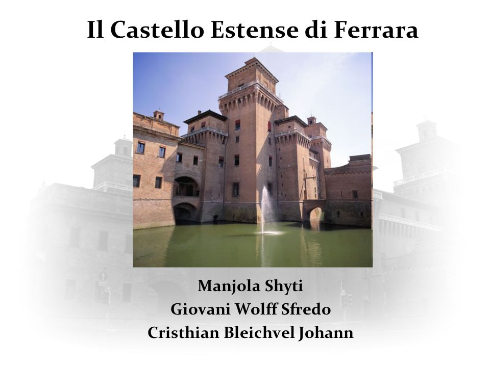 Il Castello Estense di Ferrara Manjola Shyti Giovani Wolff Sfredo Cristhian Bleichvel Johann