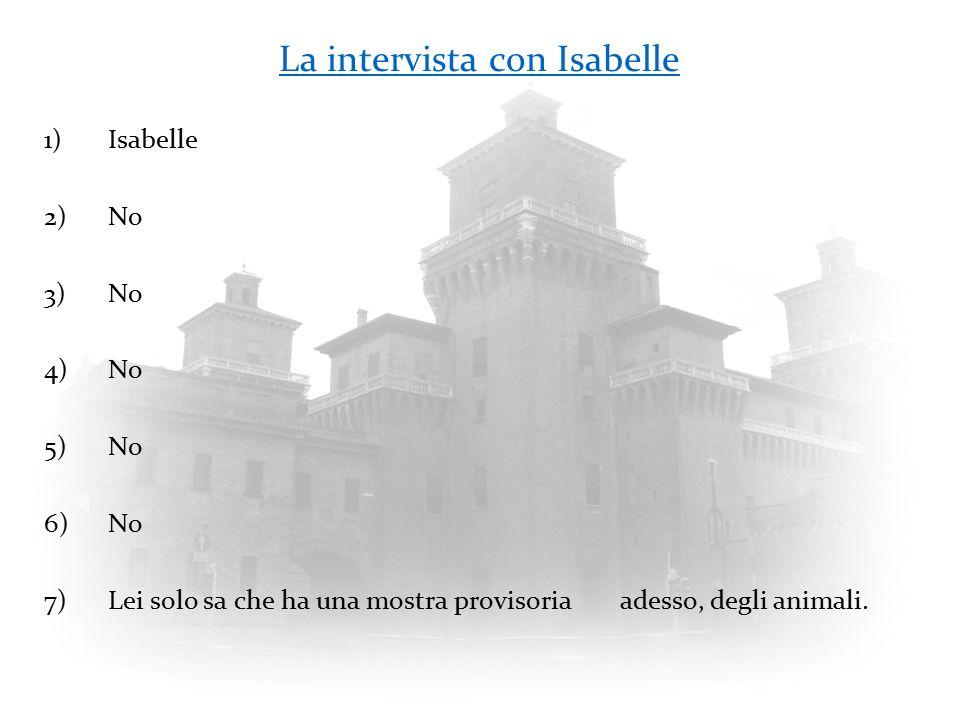 La intervista con Isabelle 1)Isabelle 2)No 3)No 4)No 5)No 6)No 7)Lei solo sa che ha una mostra provisoria adesso, degli animali.