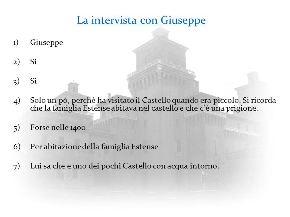 La intervista con Giuseppe 1)Giuseppe 2)Si 3)Si 4)Solo un pò, perchè ha visitato il Castello quando era piccolo. Si ricorda che la famiglia Estense ab