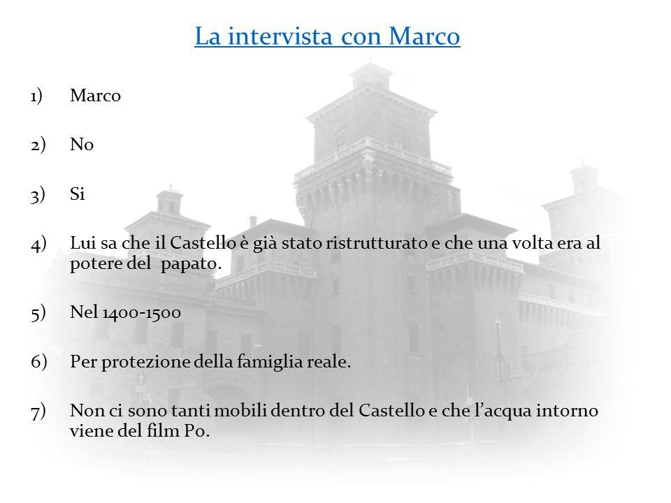 La intervista con Marco 1)Marco 2)No 3)Si 4)Lui sa che il Castello è già stato ristrutturato e che una volta era al potere del papato. 5)Nel 1400-1500