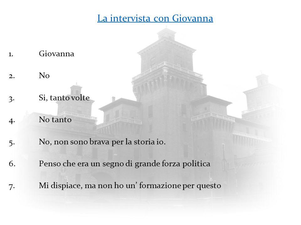 La intervista con Giovanna 1.Giovanna 2.No 3.Si, tanto volte 4.No tanto 5.No, non sono brava per la storia io. 6.Penso che era un segno di grande forz