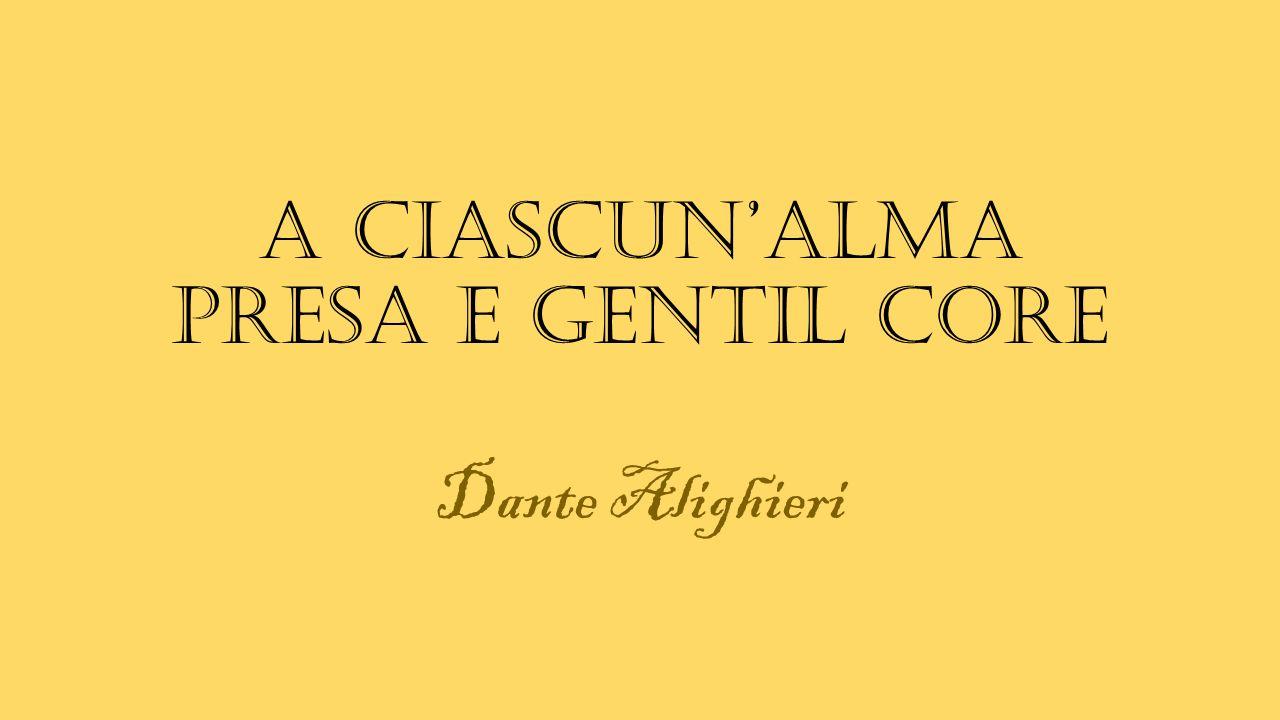 A ciascun'alma presa e gentil core Dante Alighieri
