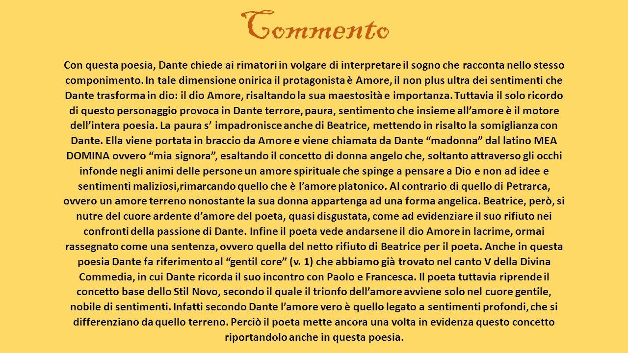 Commento Con questa poesia, Dante chiede ai rimatori in volgare di interpretare il sogno che racconta nello stesso componimento. In tale dimensione on