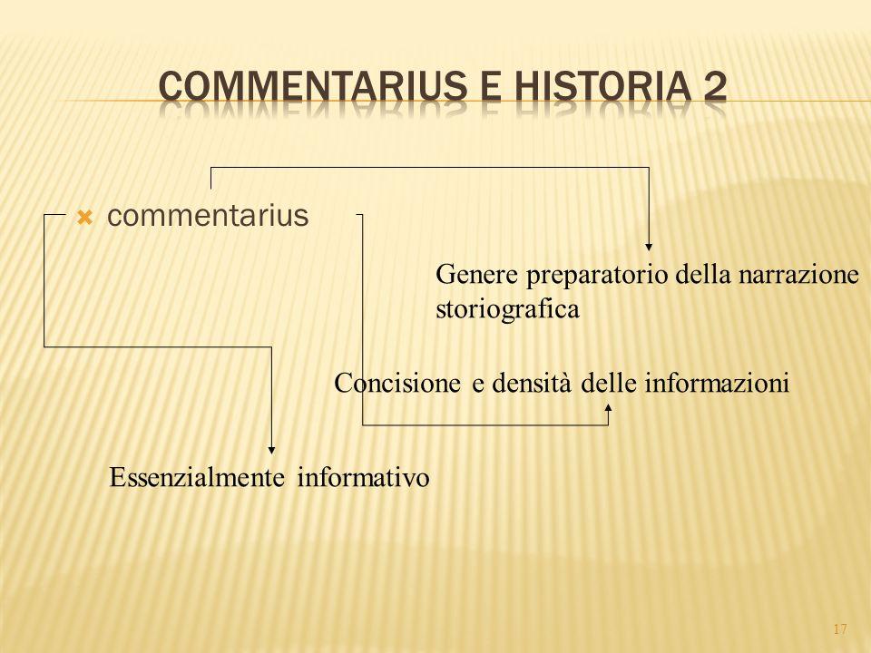  commentarius 17 Essenzialmente informativo Concisione e densità delle informazioni Genere preparatorio della narrazione storiografica