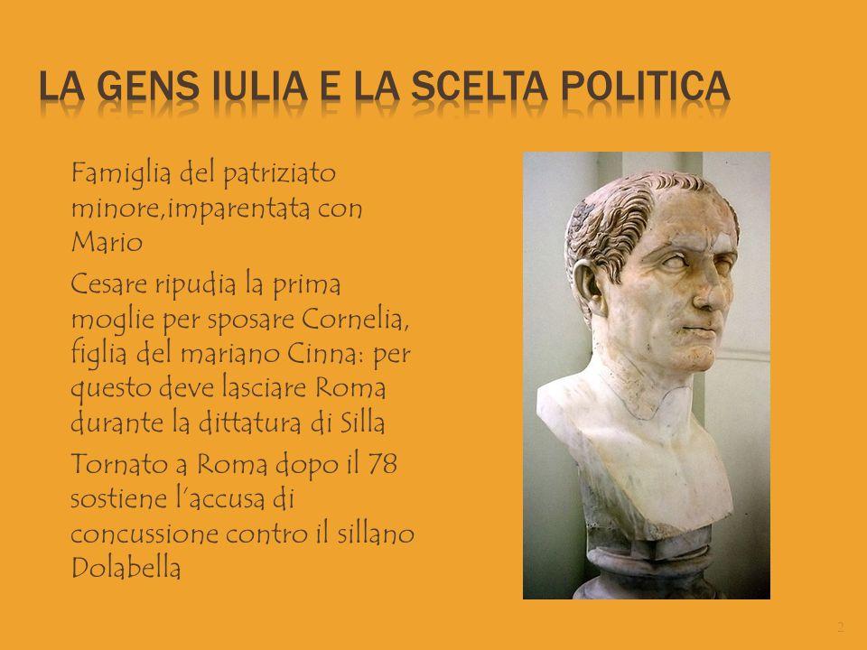  Famiglia del patriziato minore,imparentata con Mario  Cesare ripudia la prima moglie per sposare Cornelia, figlia del mariano Cinna: per questo dev
