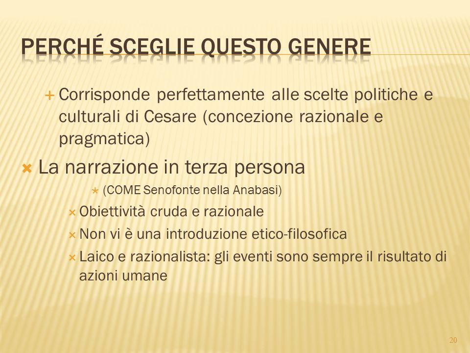  Corrisponde perfettamente alle scelte politiche e culturali di Cesare (concezione razionale e pragmatica)  La narrazione in terza persona  (COME S