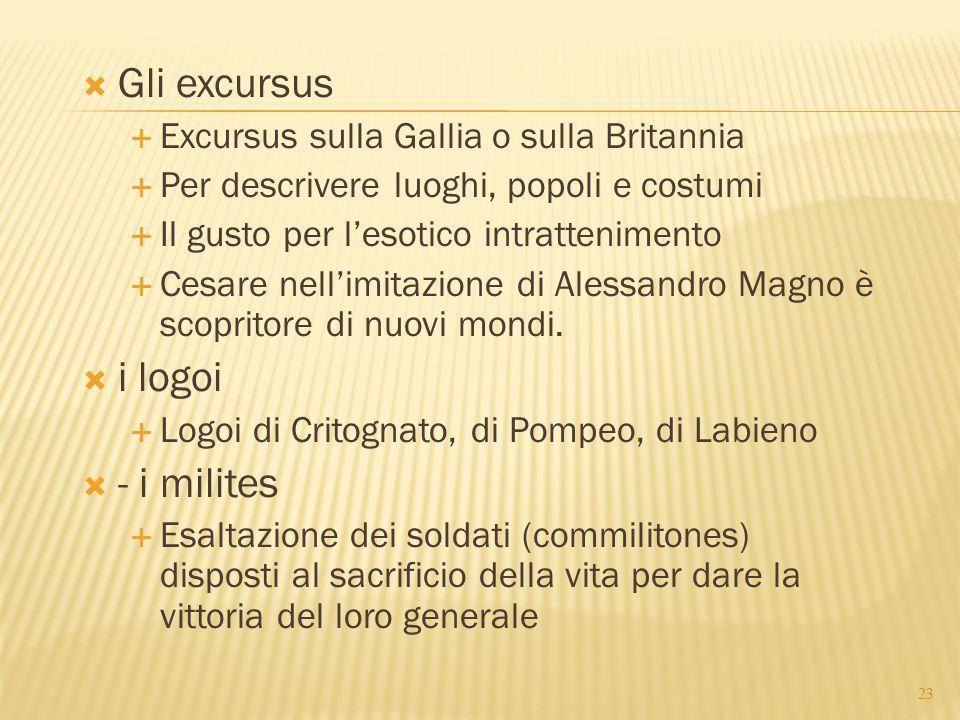  Gli excursus  Excursus sulla Gallia o sulla Britannia  Per descrivere luoghi, popoli e costumi  Il gusto per l'esotico intrattenimento  Cesare n