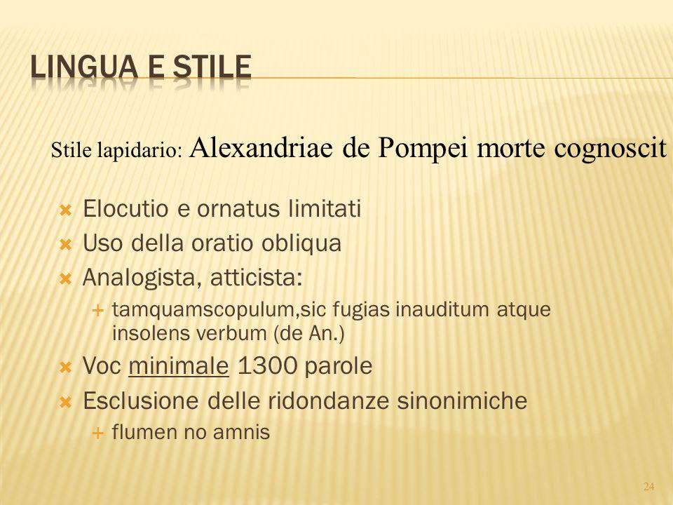  Elocutio e ornatus limitati  Uso della oratio obliqua  Analogista, atticista:  tamquamscopulum,sic fugias inauditum atque insolens verbum (de An.