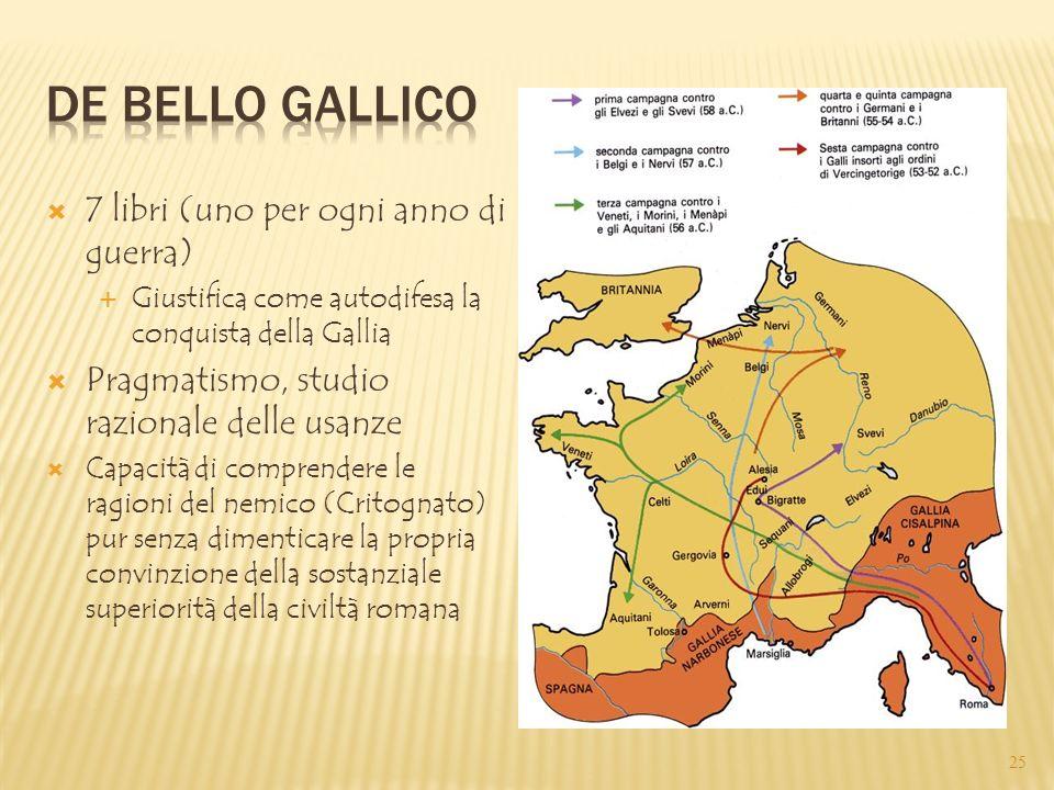  7 libri (uno per ogni anno di guerra)  Giustifica come autodifesa la conquista della Gallia  Pragmatismo, studio razionale delle usanze  Capacità