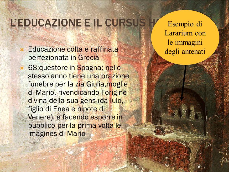  Educazione colta e raffinata perfezionata in Grecia  68:questore in Spagna; nello stesso anno tiene una orazione funebre per la zia Giulia,moglie d