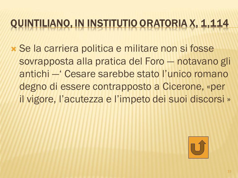  Se la carriera politica e militare non si fosse sovrapposta alla pratica del Foro — notavano gli antichi —' Cesare sarebbe stato l'unico romano degn