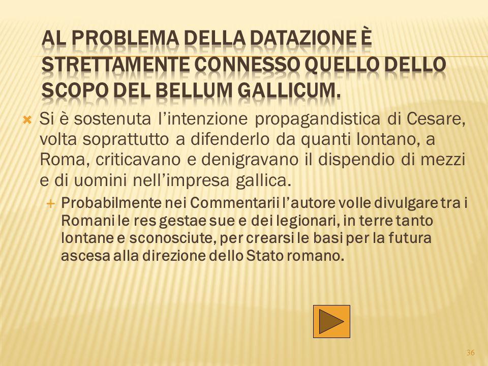  Si è sostenuta l'intenzione propagandistica di Cesare, volta soprattutto a difenderlo da quanti lontano, a Roma, criticavano e denigravano il dispen