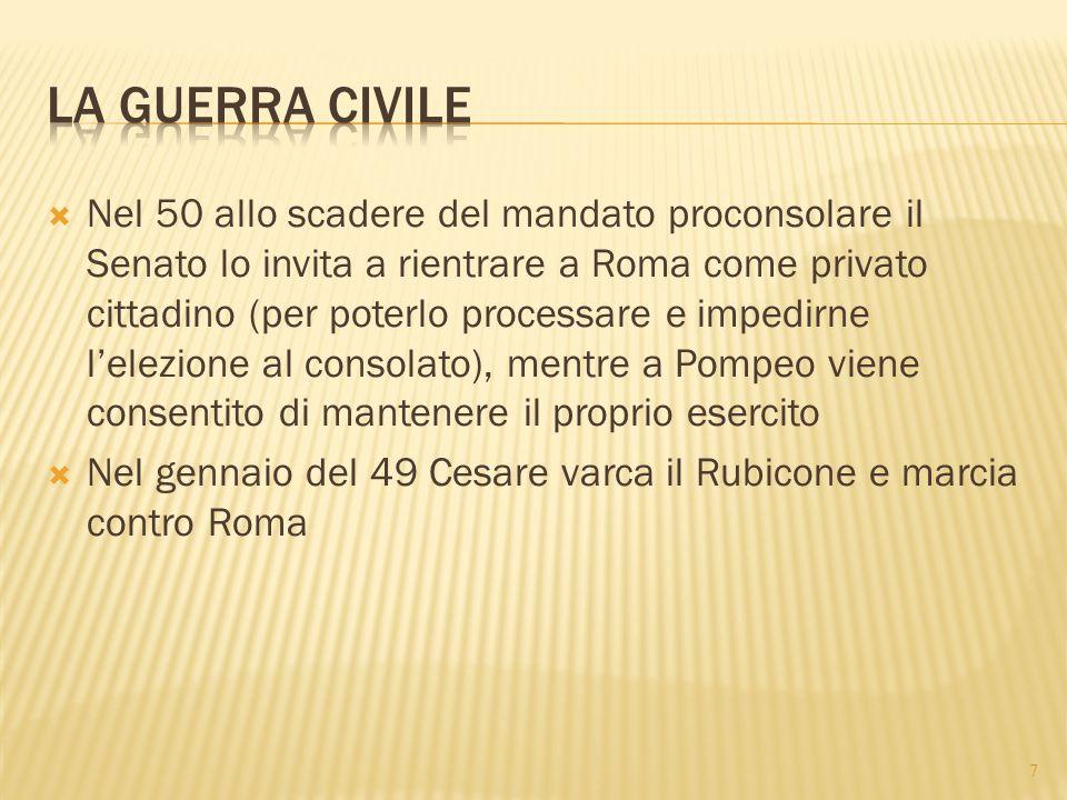  Nel 50 allo scadere del mandato proconsolare il Senato lo invita a rientrare a Roma come privato cittadino (per poterlo processare e impedirne l'ele