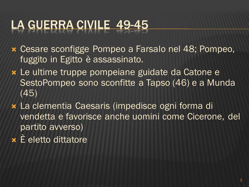  Cesare sconfigge Pompeo a Farsalo nel 48; Pompeo, fuggito in Egitto è assassinato.  Le ultime truppe pompeiane guidate da Catone e SestoPompeo sono
