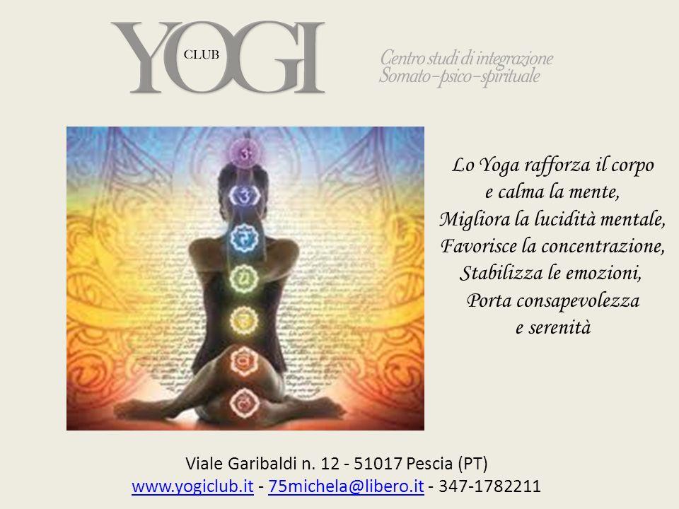 Viale Garibaldi n. 12 - 51017 Pescia (PT) www.yogiclub.itwww.yogiclub.it - 75michela@libero.it - 347-178221175michela@libero.it Lo Yoga rafforza il co