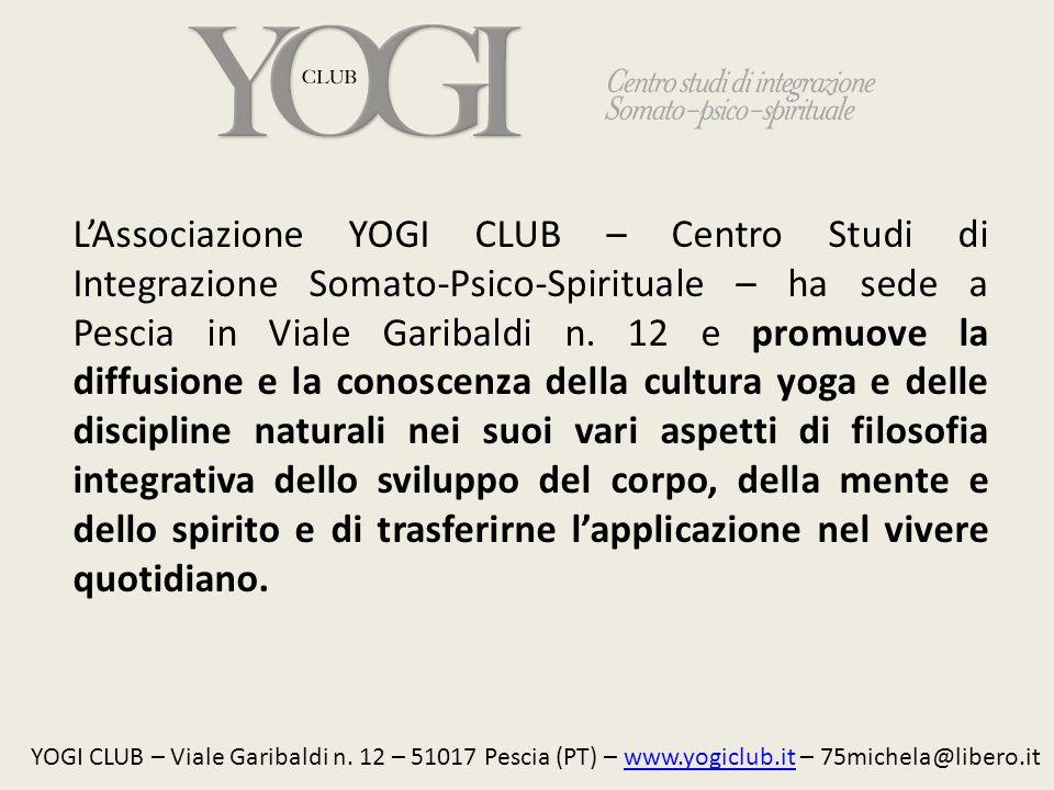 L'Associazione YOGI CLUB – Centro Studi di Integrazione Somato-Psico-Spirituale – ha sede a Pescia in Viale Garibaldi n. 12 e promuove la diffusione e