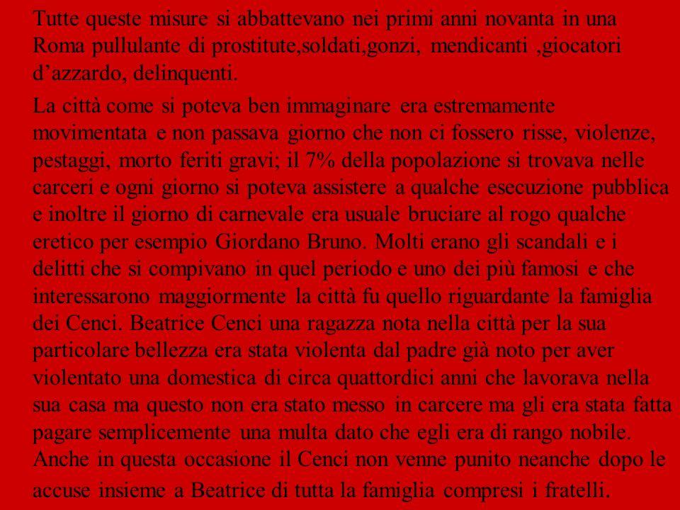 Tutte queste misure si abbattevano nei primi anni novanta in una Roma pullulante di prostitute,soldati,gonzi, mendicanti,giocatori d'azzardo, delinquenti.