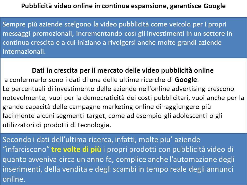 Pubblicità video online in continua espansione, garantisce Google Sempre più editori scelgono la video pubblicità come veicolo per i propri messaggi p