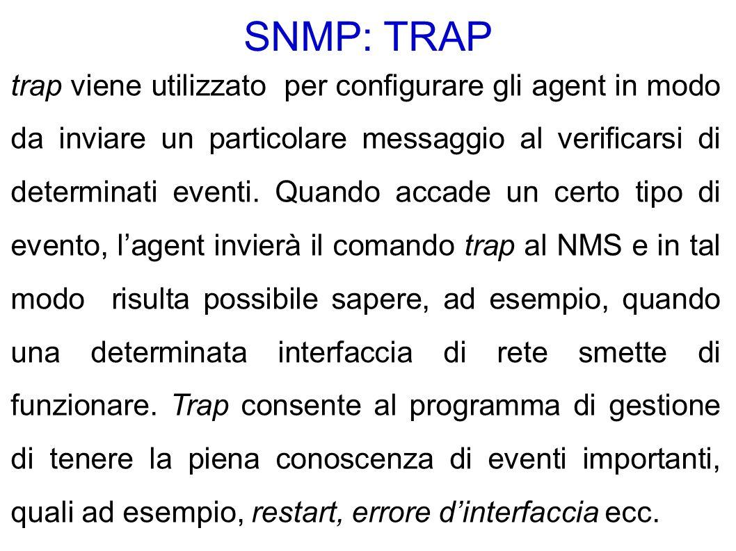 SNMP: TRAP trap viene utilizzato per configurare gli agent in modo da inviare un particolare messaggio al verificarsi di determinati eventi.
