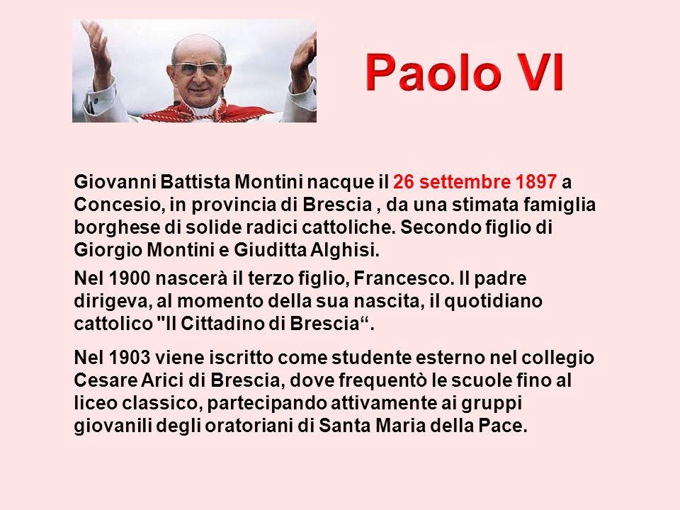 Giovanni Battista Montini nacque il 26 settembre 1897 a Concesio, in provincia di Brescia, da una stimata famiglia borghese di solide radici cattoliche.