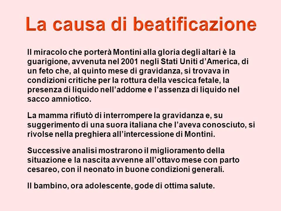 Il miracolo che porterà Montini alla gloria degli altari è la guarigione, avvenuta nel 2001 negli Stati Uniti d'America, di un feto che, al quinto mese di gravidanza, si trovava in condizioni critiche per la rottura della vescica fetale, la presenza di liquido nell'addome e l'assenza di liquido nel sacco amniotico.