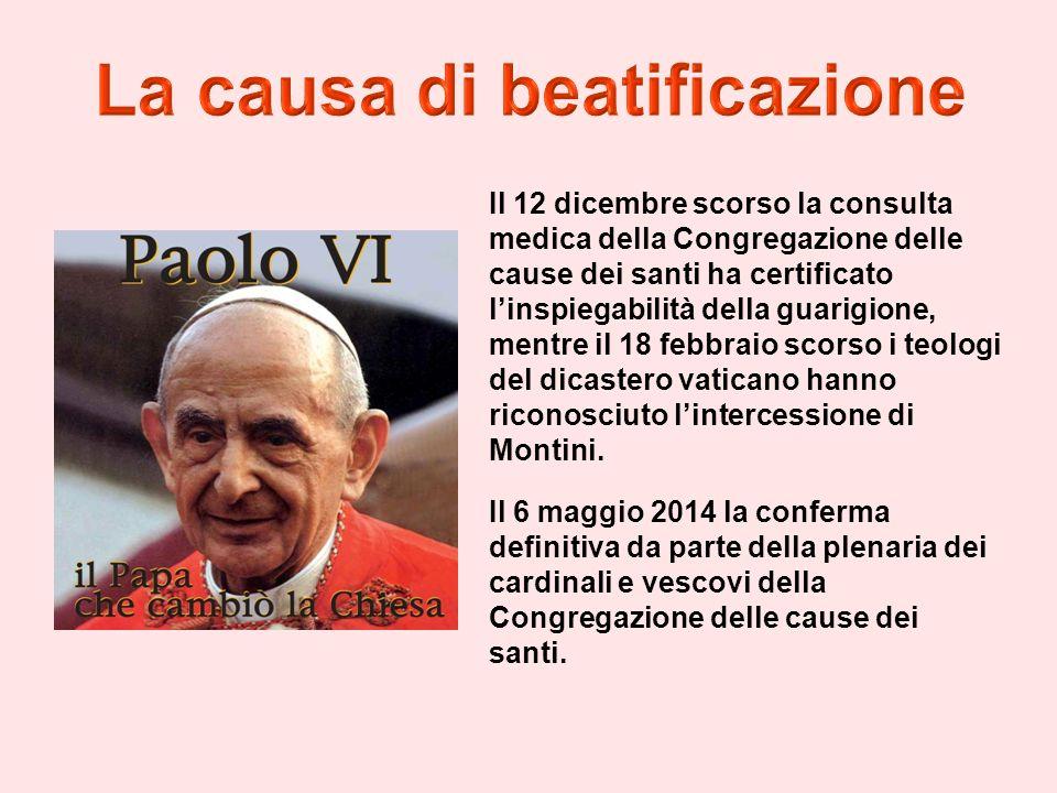 Il 12 dicembre scorso la consulta medica della Congregazione delle cause dei santi ha certificato l'inspiegabilità della guarigione, mentre il 18 febbraio scorso i teologi del dicastero vaticano hanno riconosciuto l'intercessione di Montini.