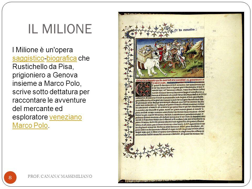 IL MILIONE l Milione è un'opera saggistico-biografica che Rustichello da Pisa, prigioniero a Genova insieme a Marco Polo, scrive sotto dettatura per r