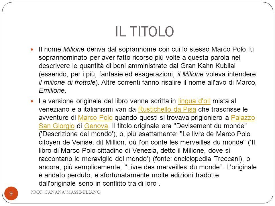 IL TITOLO Il nome Milione deriva dal soprannome con cui lo stesso Marco Polo fu soprannominato per aver fatto ricorso più volte a questa parola nel de