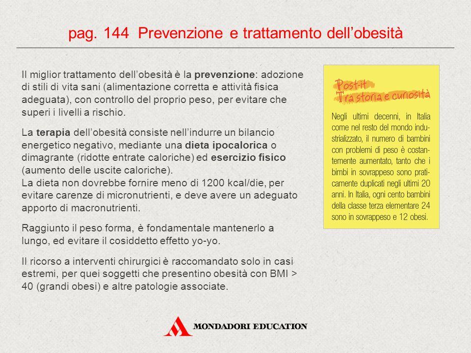 pag. 144 Prevenzione e trattamento dell'obesità Il miglior trattamento dell'obesità è la prevenzione: adozione di stili di vita sani (alimentazione co