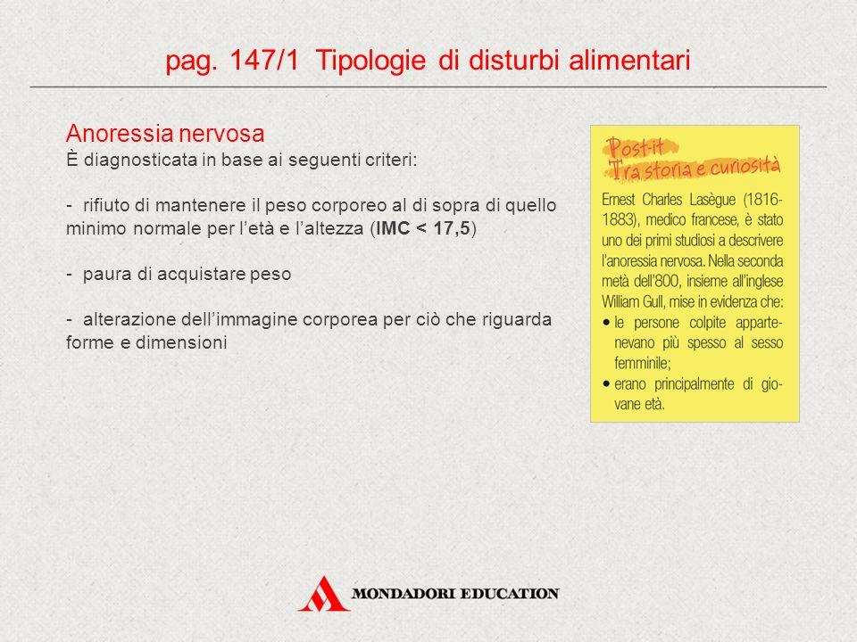 pag. 147/1 Tipologie di disturbi alimentari Anoressia nervosa È diagnosticata in base ai seguenti criteri: - rifiuto di mantenere il peso corporeo al