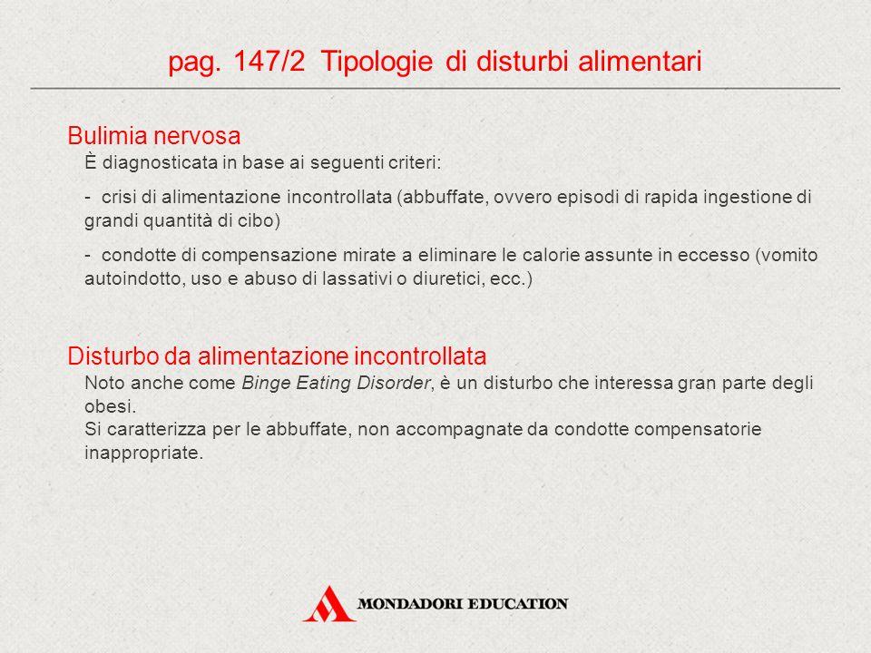 pag. 147/2 Tipologie di disturbi alimentari Bulimia nervosa È diagnosticata in base ai seguenti criteri: - crisi di alimentazione incontrollata (abbuf