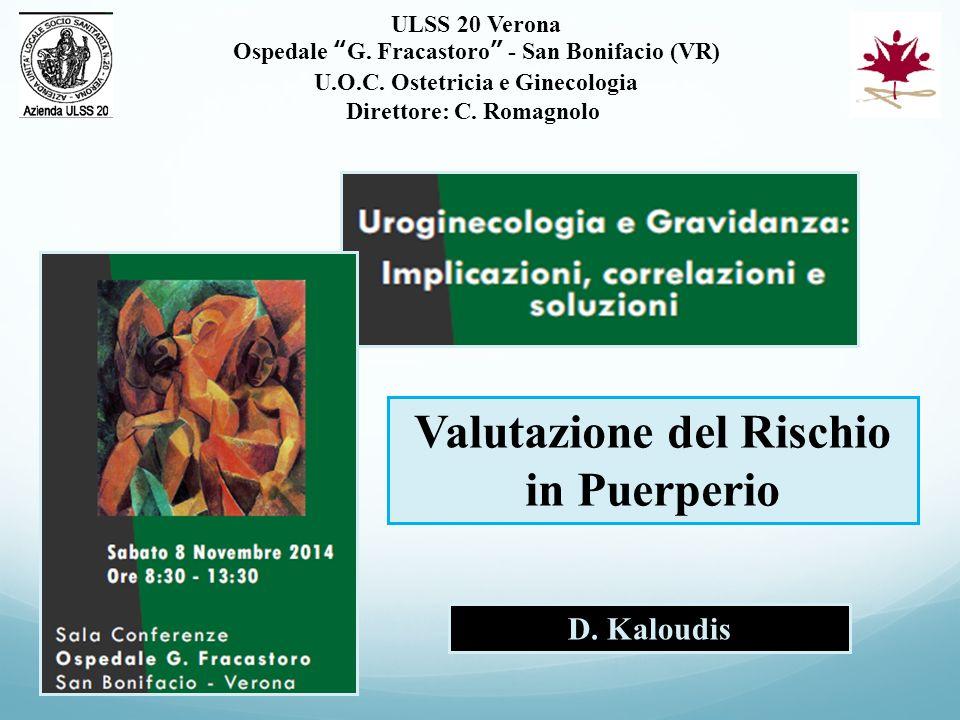 """ULSS 20 Verona Ospedale """"G. Fracastoro"""" - San Bonifacio (VR) U.O.C. Ostetricia e Ginecologia Direttore: C. Romagnolo Valutazione del Rischio in Puerpe"""
