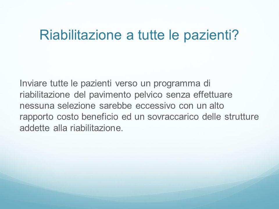 Riabilitazione a tutte le pazienti? Inviare tutte le pazienti verso un programma di riabilitazione del pavimento pelvico senza effettuare nessuna sele