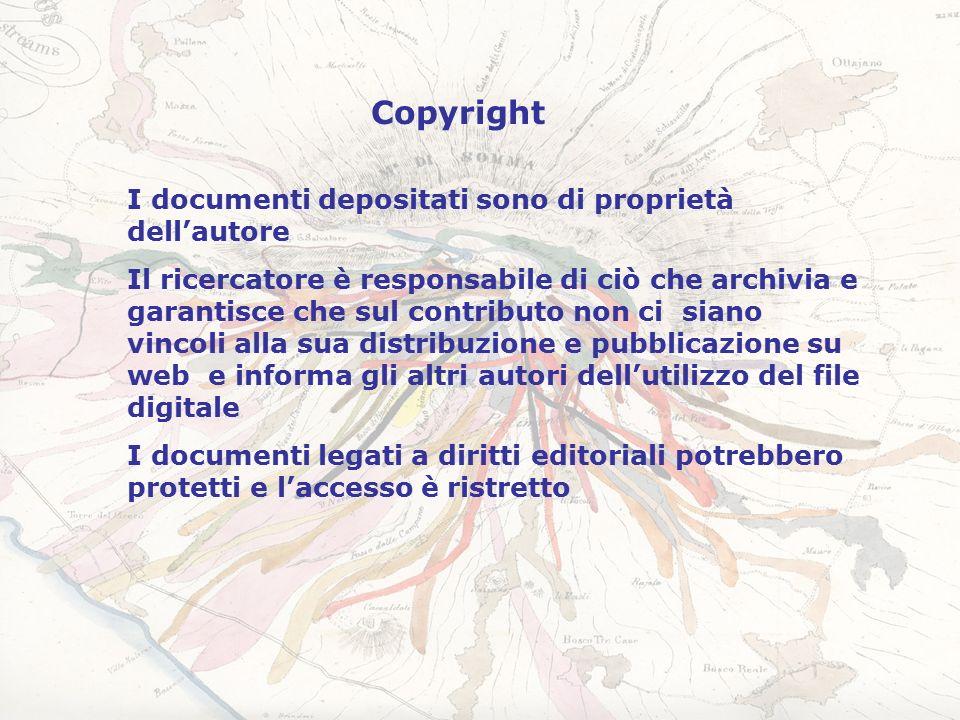 Copyright I documenti depositati sono di proprietà dell'autore Il ricercatore è responsabile di ciò che archivia e garantisce che sul contributo non ci siano vincoli alla sua distribuzione e pubblicazione su web e informa gli altri autori dell'utilizzo del file digitale I documenti legati a diritti editoriali potrebbero protetti e l'accesso è ristretto